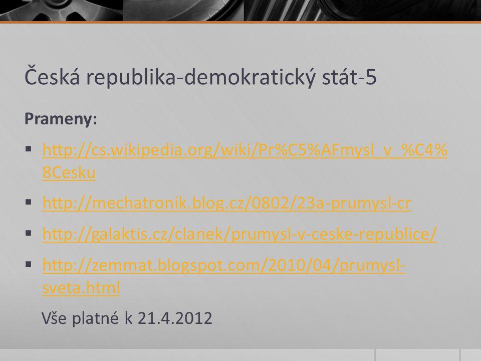 Česká republika-demokratický stát-5 Prameny:  http://cs.wikipedia.org/wiki/Pr%C5%AFmysl_v_%C4% 8Cesku http://cs.wikipedia.org/wiki/Pr%C5%AFmysl_v_%C4