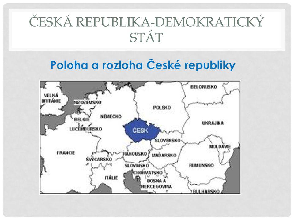 ČESKÁ REPUBLIKA-DEMOKRATICKÝ STÁT Česká republika je vnitrozemský stát ležící ve střední Evropě.