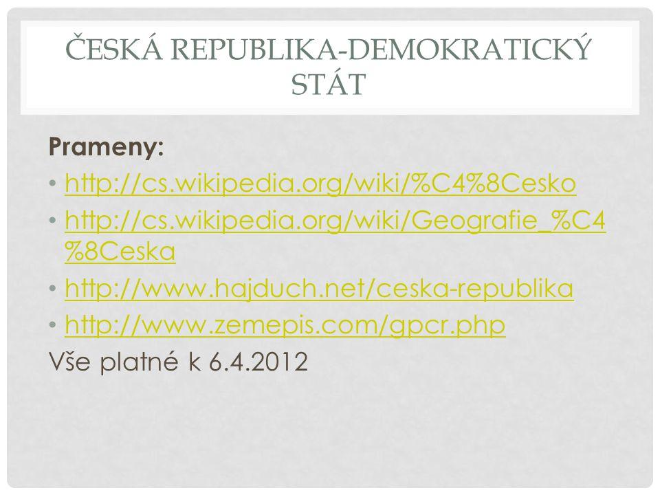 ČESKÁ REPUBLIKA-DEMOKRATICKÝ STÁT Prameny: http://cs.wikipedia.org/wiki/%C4%8Cesko http://cs.wikipedia.org/wiki/Geografie_%C4 %8Ceska http://cs.wikipe