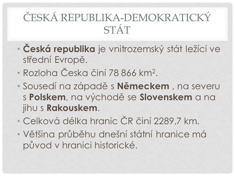 ČESKÁ REPUBLIKA-DEMOKRATICKÝ STÁT Délka státní hranice je přirozená, tvoří ji hlavně horské hřebeny.