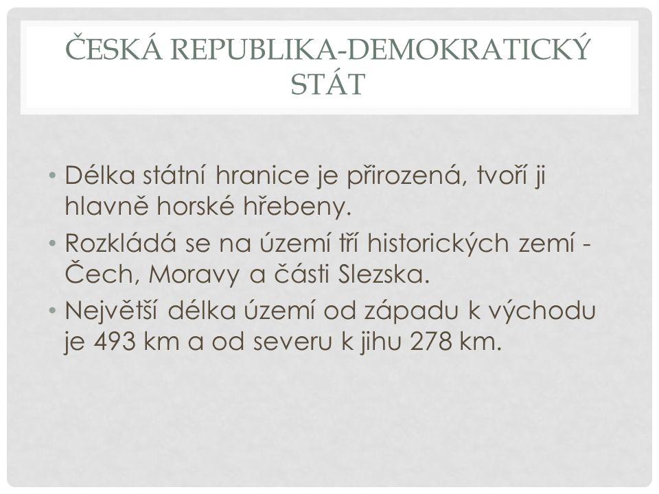 ČESKÁ REPUBLIKA-DEMOKRATICKÝ STÁT Délka státní hranice je přirozená, tvoří ji hlavně horské hřebeny. Rozkládá se na území tří historických zemí - Čech