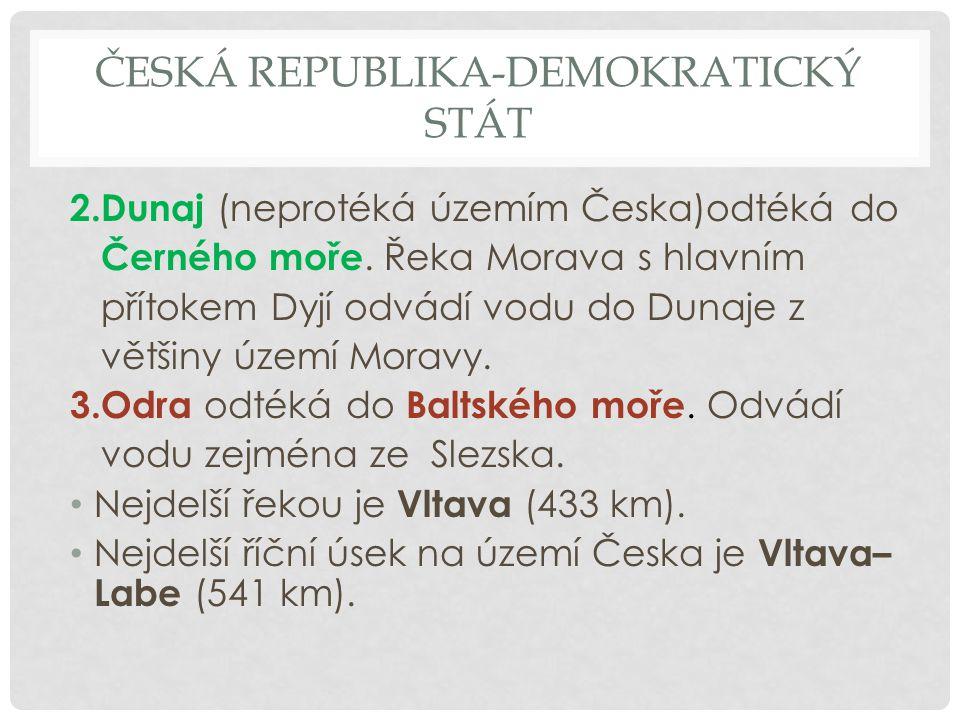 ČESKÁ REPUBLIKA-DEMOKRATICKÝ STÁT Zápis: -Česká republika je vnitrozemský stát ležící ve střední Evropě -sousedí na západě s Německem, na severu s Polskem, na východě se Slovenskem a na jihu s Rakouskem - povrch Česka má převažující ráz pahorkatin a vrchovin - nejnižší místo České republiky je výtok Labe z území státu u Hřenska, 115 m n.