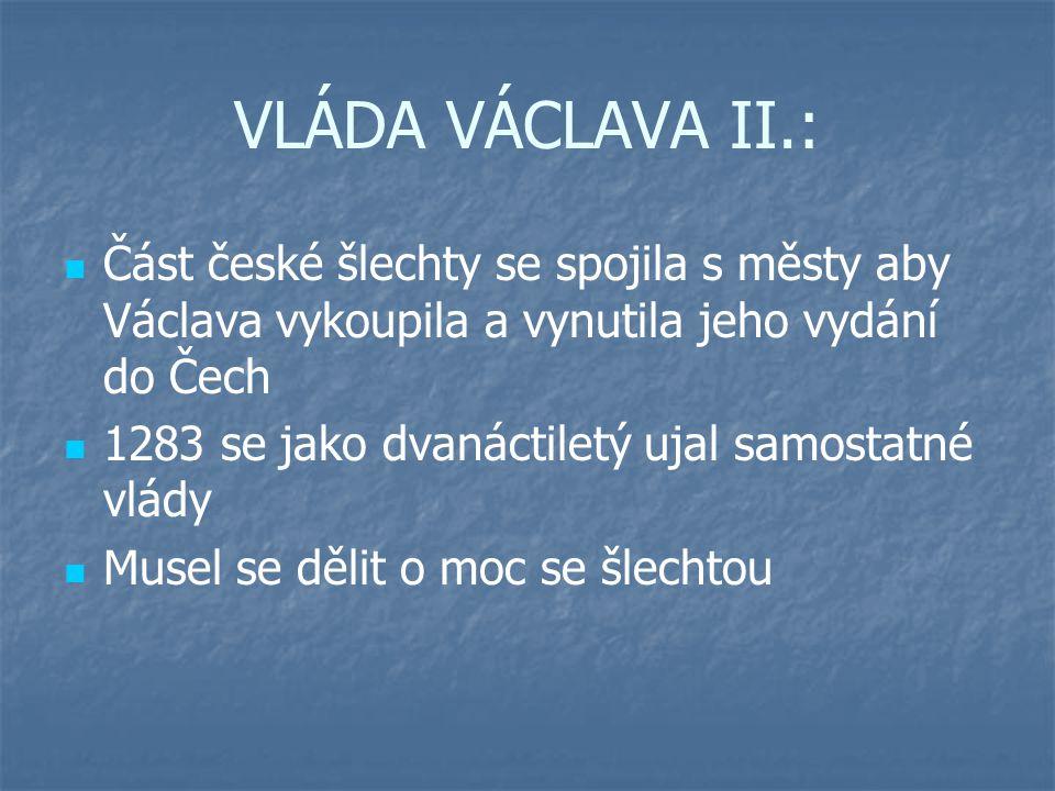 VLÁDA VÁCLAVA II.: Část české šlechty se spojila s městy aby Václava vykoupila a vynutila jeho vydání do Čech 1283 se jako dvanáctiletý ujal samostatn