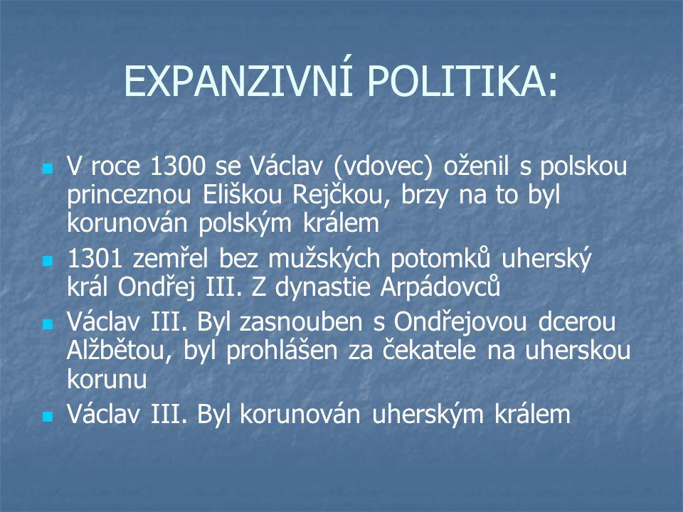 EXPANZIVNÍ POLITIKA: V roce 1300 se Václav (vdovec) oženil s polskou princeznou Eliškou Rejčkou, brzy na to byl korunován polským králem 1301 zemřel b