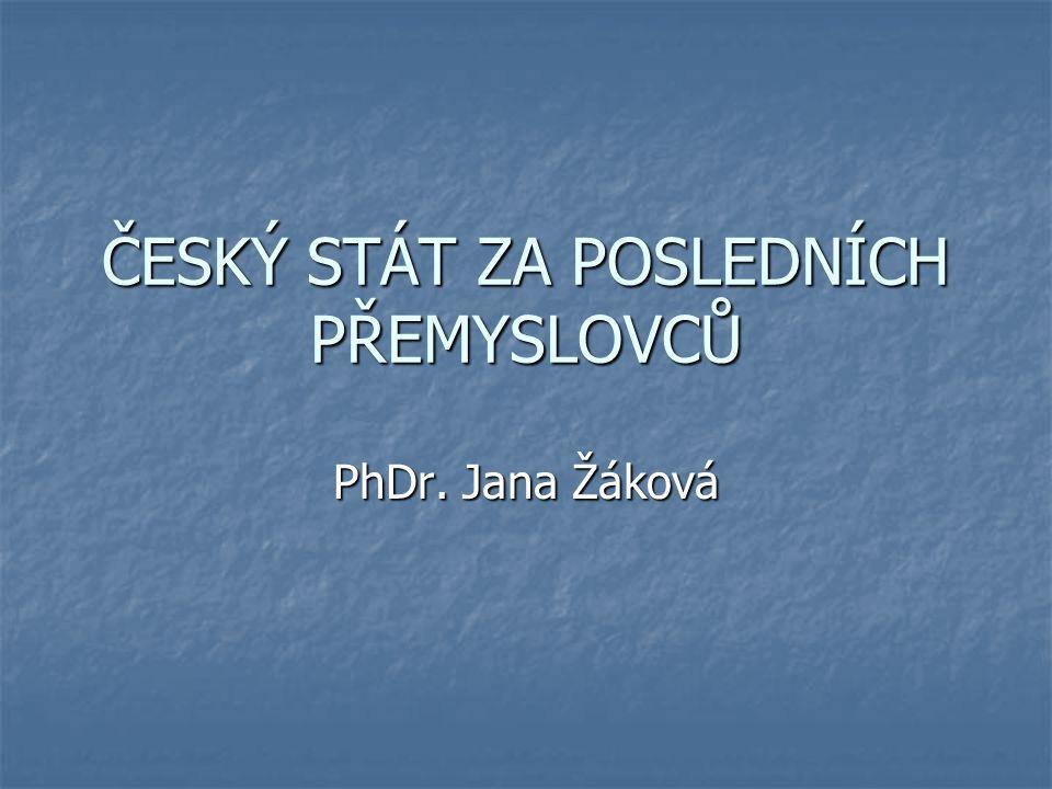 ČESKÝ STÁT ZA POSLEDNÍCH PŘEMYSLOVCŮ PhDr. Jana Žáková