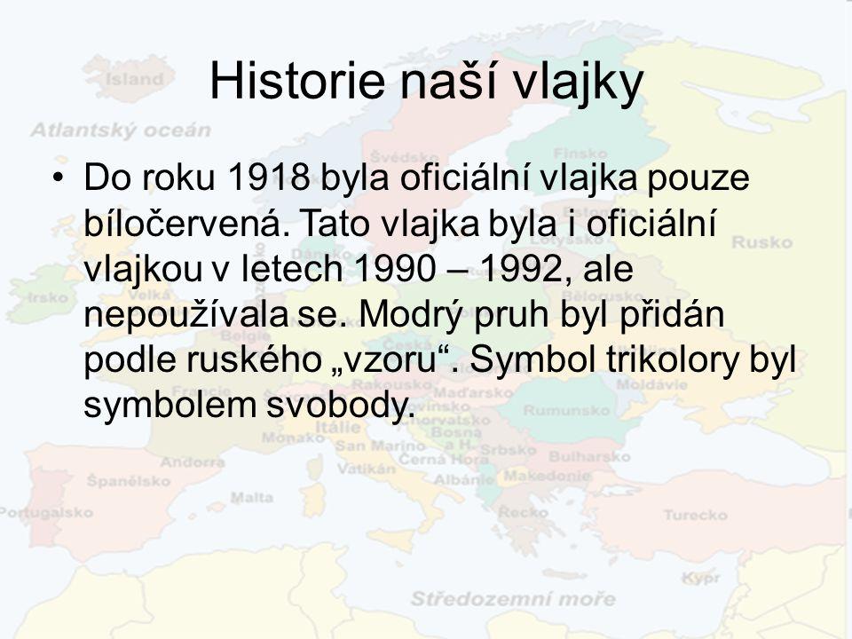 Historie naší vlajky Do roku 1918 byla oficiální vlajka pouze bíločervená. Tato vlajka byla i oficiální vlajkou v letech 1990 – 1992, ale nepoužívala