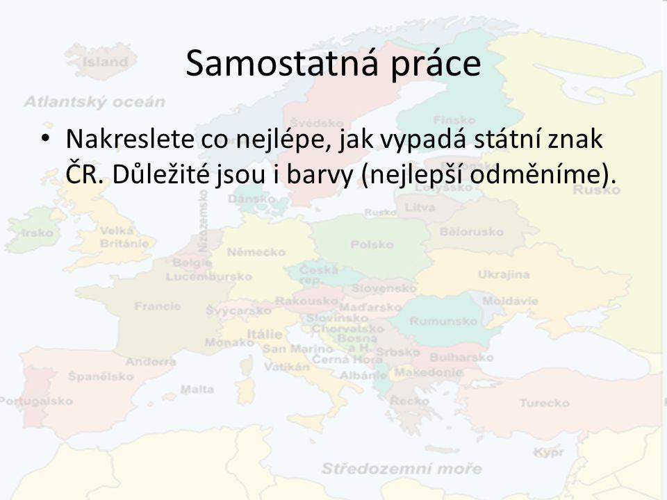 Samostatná práce Nakreslete co nejlépe, jak vypadá státní znak ČR. Důležité jsou i barvy (nejlepší odměníme).
