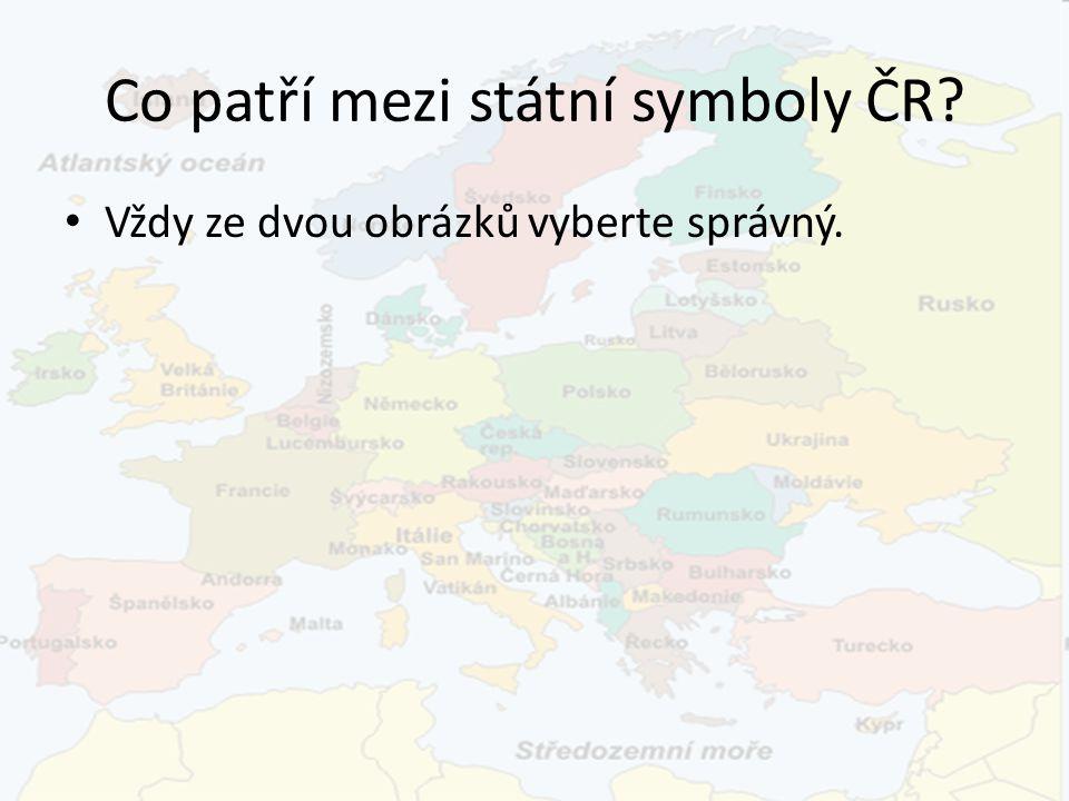 Co patří mezi státní symboly ČR? Vždy ze dvou obrázků vyberte správný.