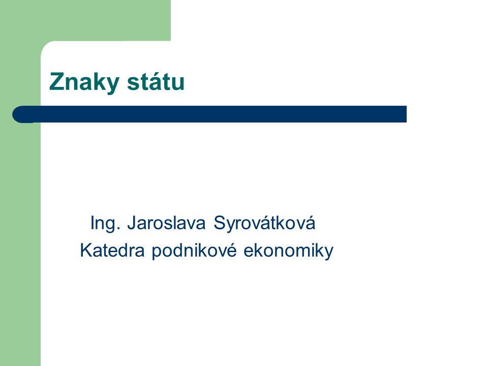 Znaky státu Ing. Jaroslava Syrovátková Katedra podnikové ekonomiky