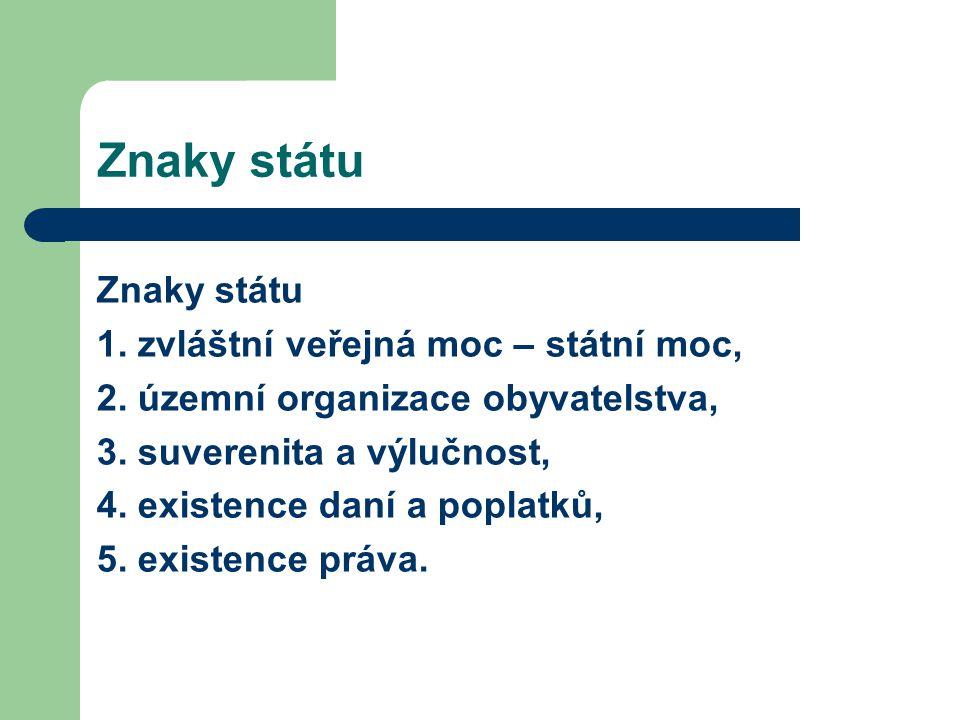 Znaky státu 1.zvláštní veřejná moc – státní moc, 2.