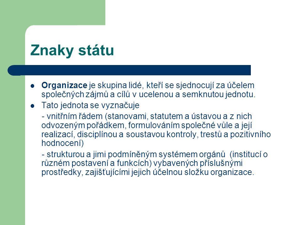 Znaky státu Organizace je skupina lidé, kteří se sjednocují za účelem společných zájmů a cílů v ucelenou a semknutou jednotu.