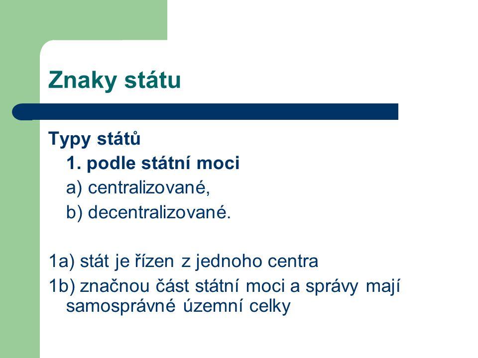 Znaky státu Typy států 1.podle státní moci a) centralizované, b) decentralizované.