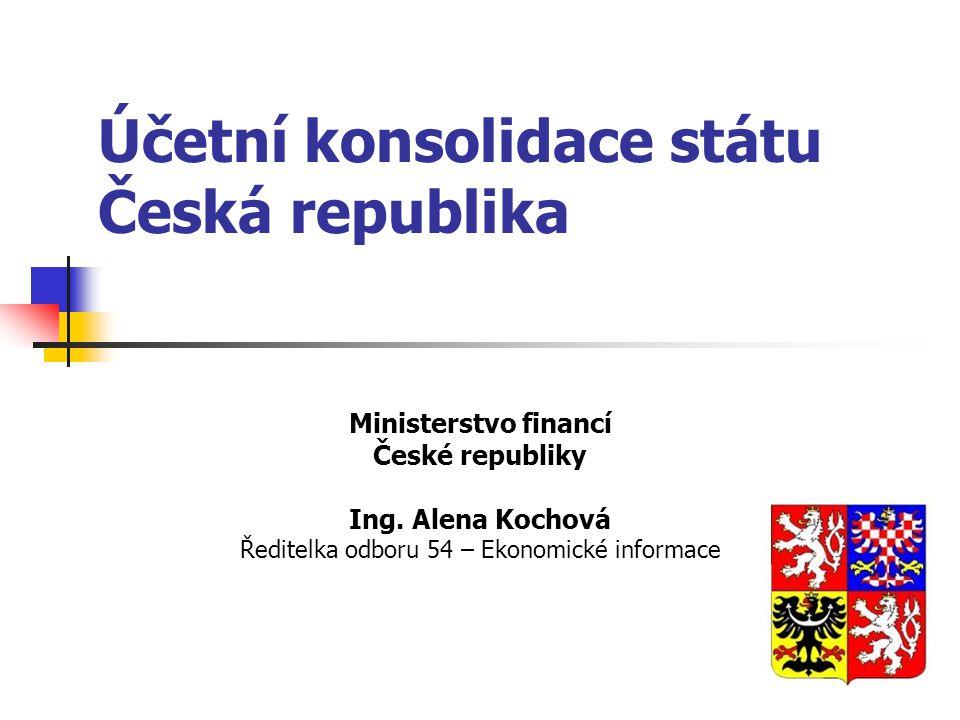 Účetní konsolidace státu Česká republika Ministerstvo financí České republiky Ing. Alena Kochová Ředitelka odboru 54 – Ekonomické informace
