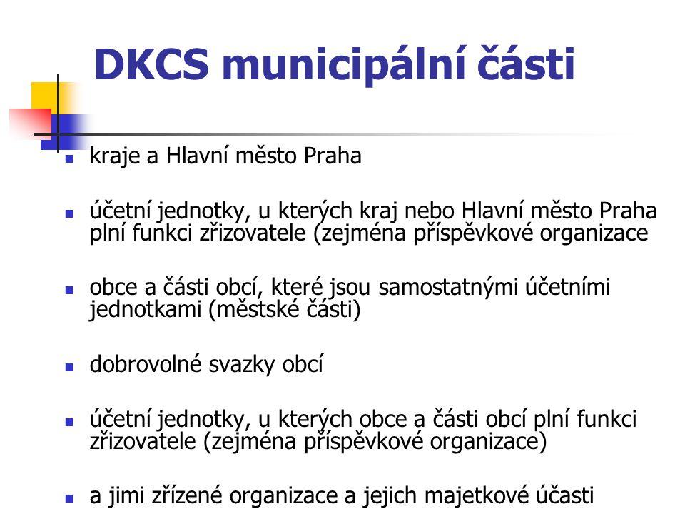 DKCS municipální části kraje a Hlavní město Praha účetní jednotky, u kterých kraj nebo Hlavní město Praha plní funkci zřizovatele (zejména příspěvkové