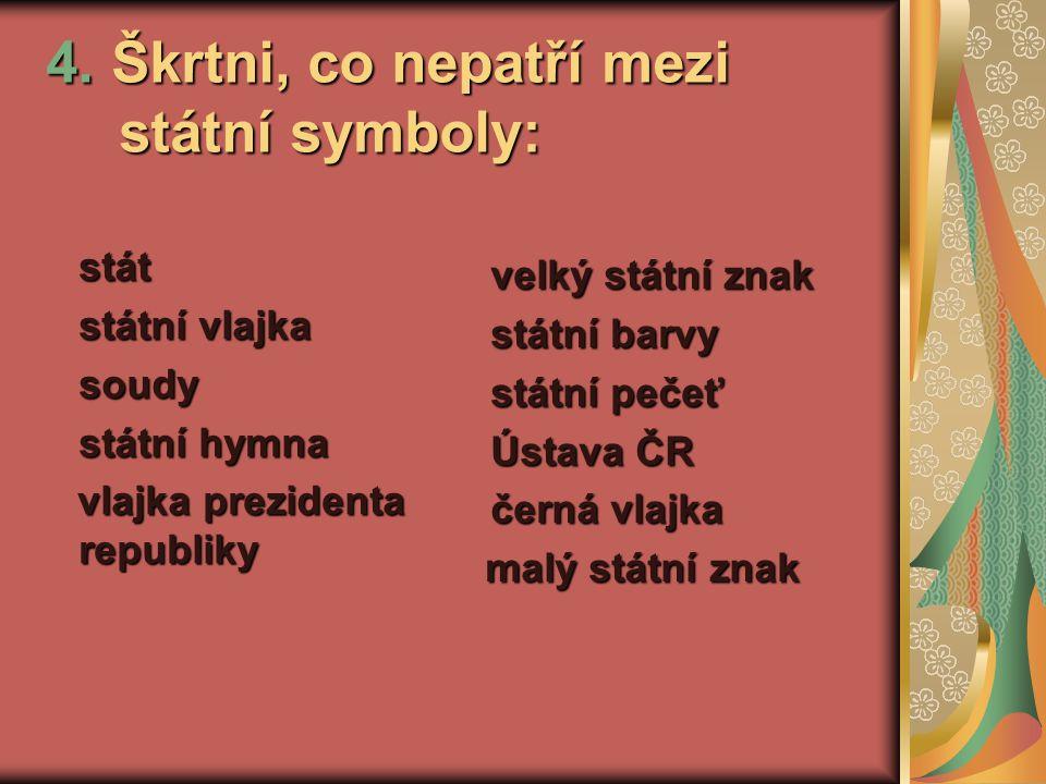 4.Škrtni, co nepatří mezi státní symboly: 4.