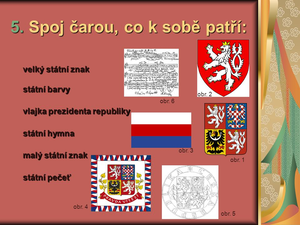 6. Nakresli státní vlajku: a)ve vodorovné poloze: b) ve svislé poloze: