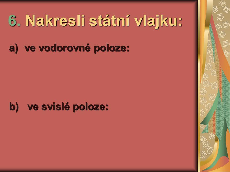Správné ÍNEŠEŘ: 1. b) 2. b) 3. e) 4. stát, soudy, Ústava ČR, černá vlajka