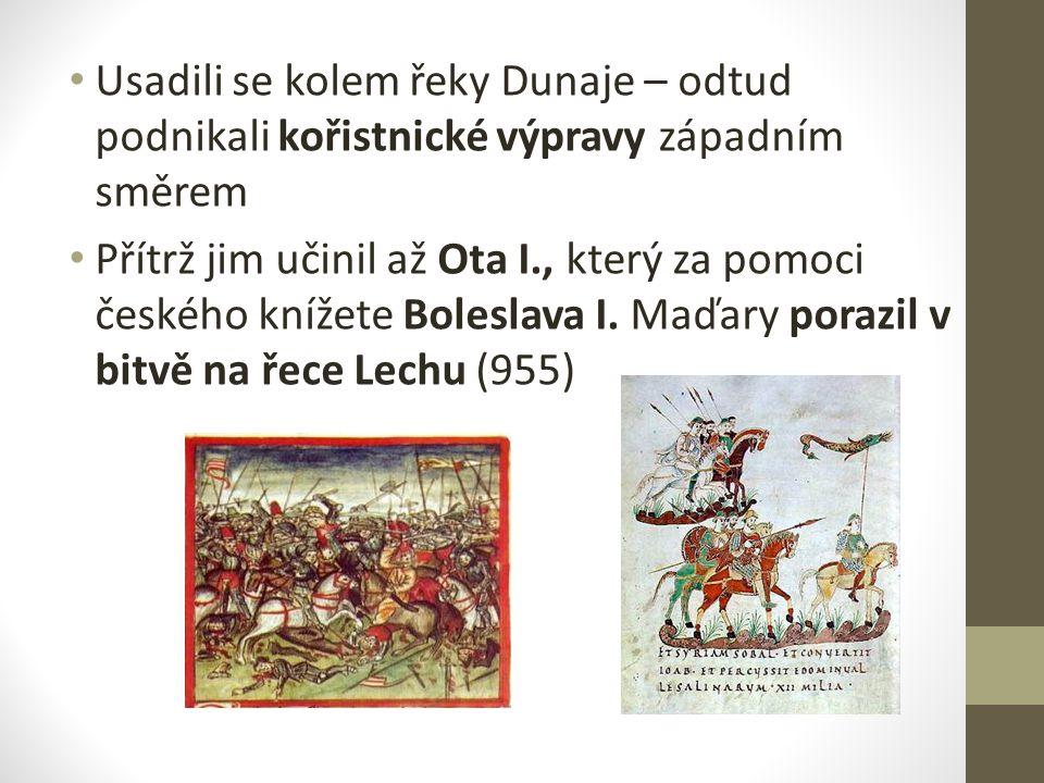 Usadili se kolem řeky Dunaje – odtud podnikali kořistnické výpravy západním směrem Přítrž jim učinil až Ota I., který za pomoci českého knížete Bolesl