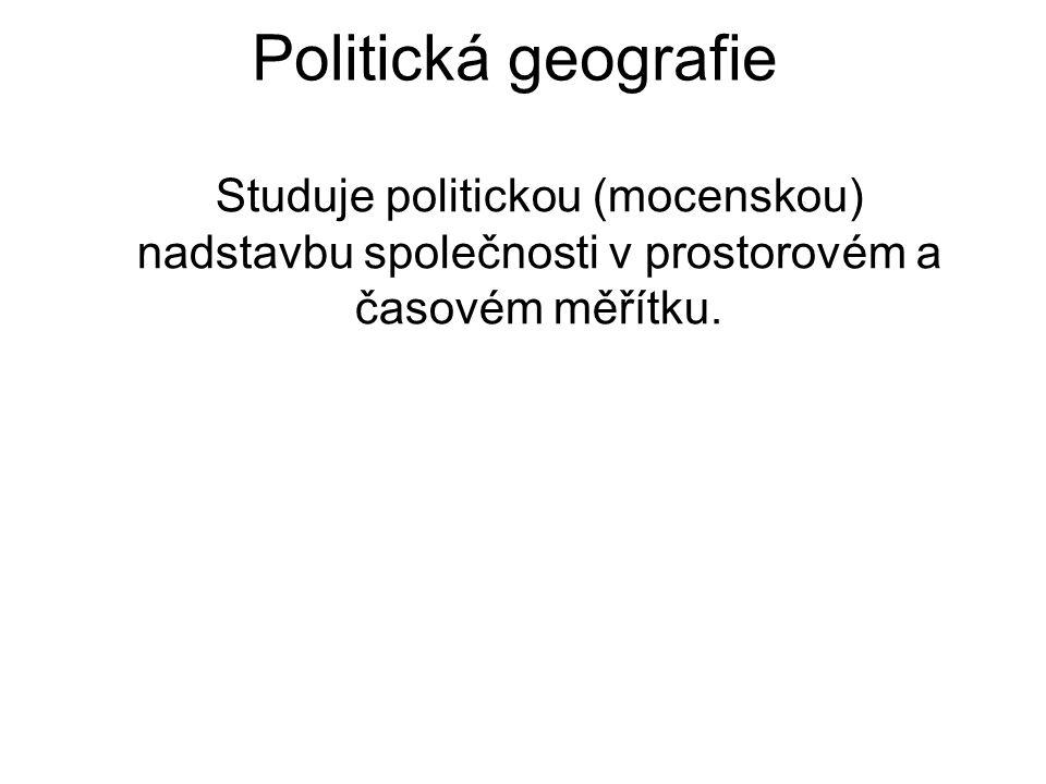Politická geografie Studuje politickou (mocenskou) nadstavbu společnosti v prostorovém a časovém měřítku.