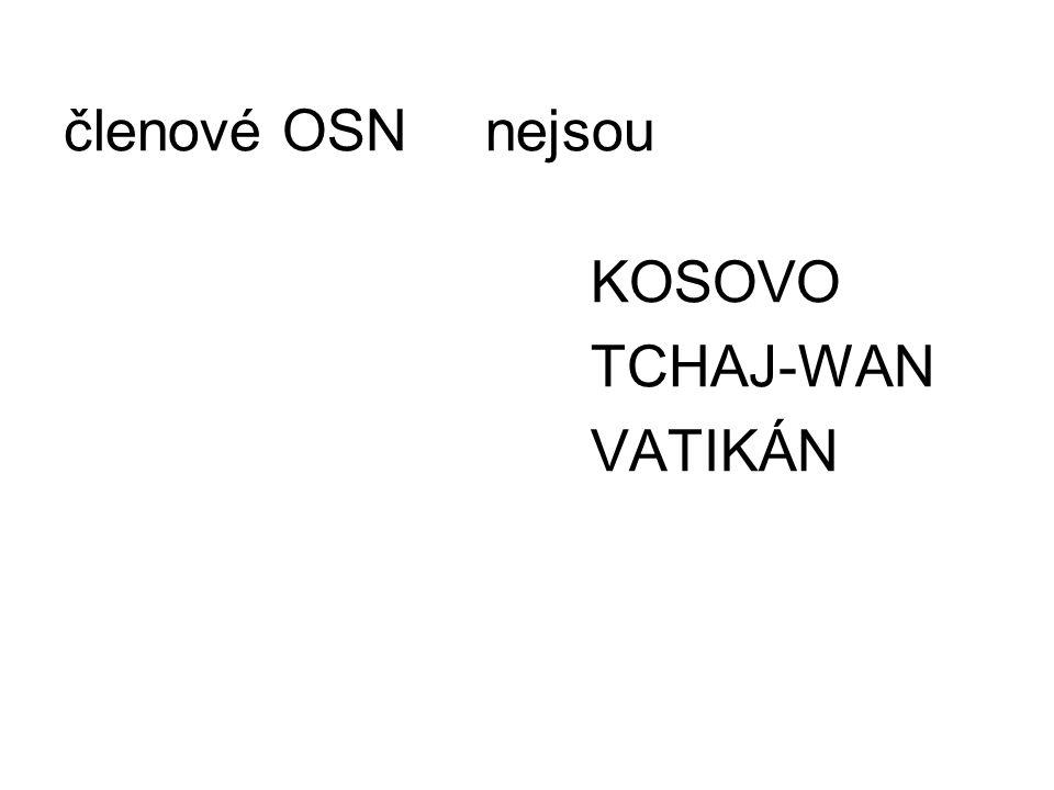 členové OSN nejsou KOSOVO TCHAJ-WAN VATIKÁN