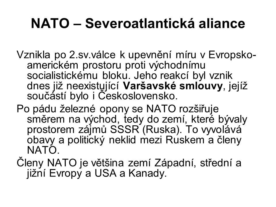 NATO – Severoatlantická aliance Vznikla po 2.sv.válce k upevnění míru v Evropsko- americkém prostoru proti východnímu socialistickému bloku. Jeho reak