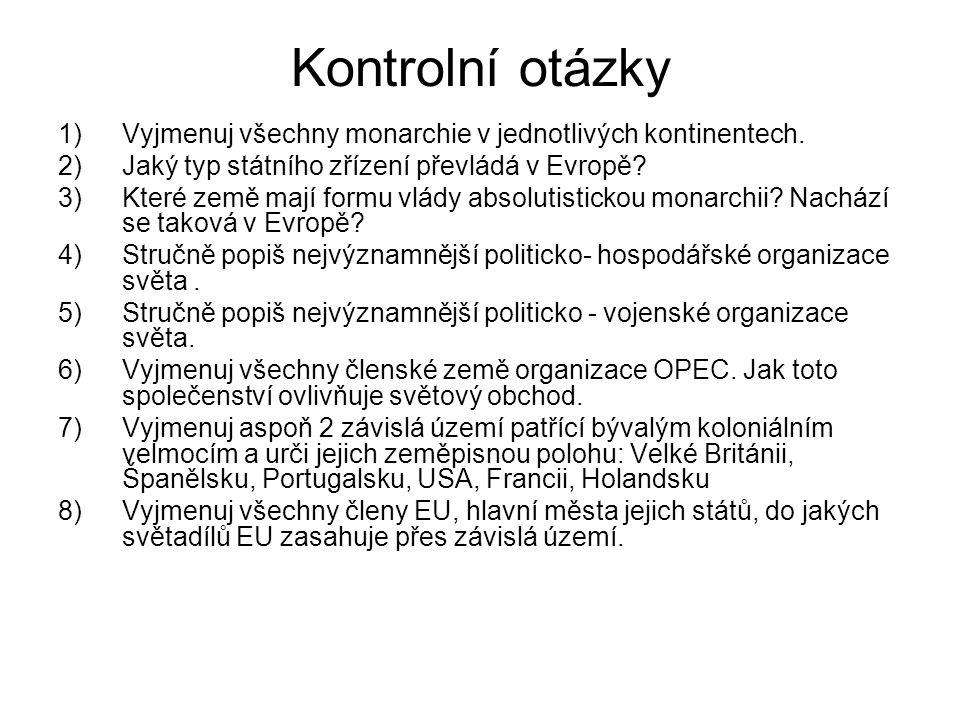 Kontrolní otázky 1)Vyjmenuj všechny monarchie v jednotlivých kontinentech. 2)Jaký typ státního zřízení převládá v Evropě? 3)Které země mají formu vlád