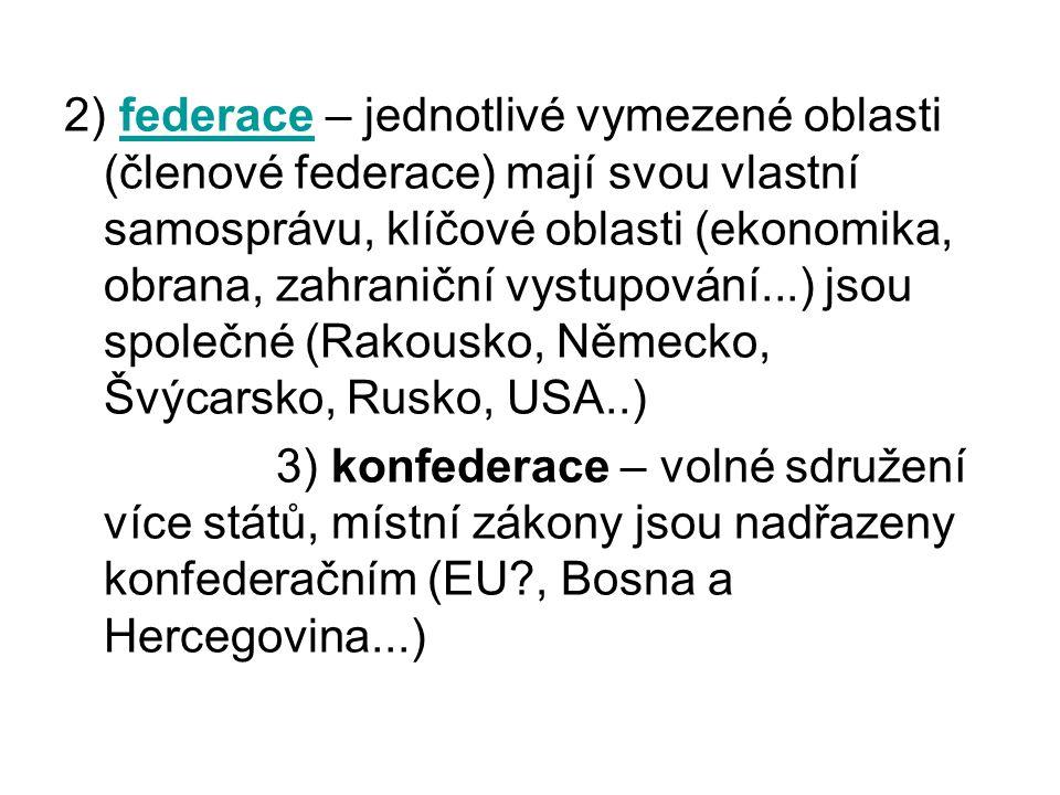 2) federace – jednotlivé vymezené oblasti (členové federace) mají svou vlastní samosprávu, klíčové oblasti (ekonomika, obrana, zahraniční vystupování.