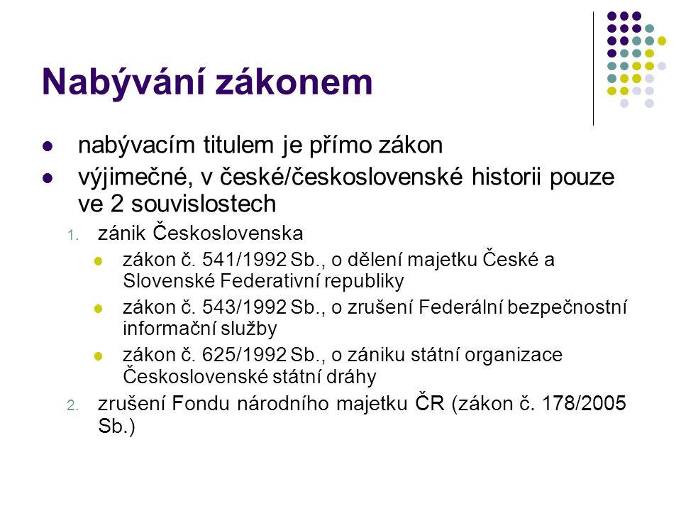 Nabývání zákonem nabývacím titulem je přímo zákon výjimečné, v české/československé historii pouze ve 2 souvislostech 1.