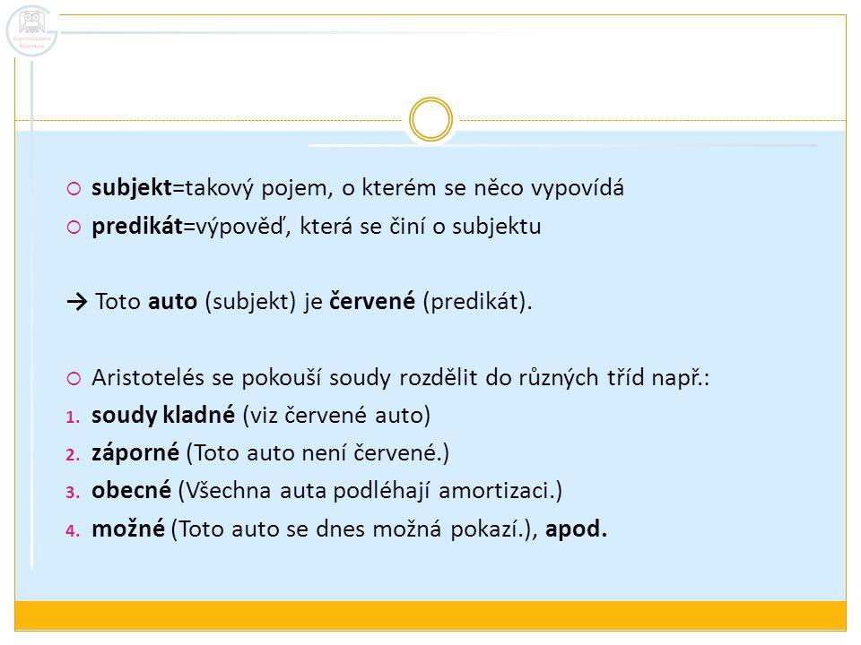 subjekt=takový pojem, o kterém se něco vypovídá  predikát=výpověď, která se činí o subjektu → Toto auto (subjekt) je červené (predikát).
