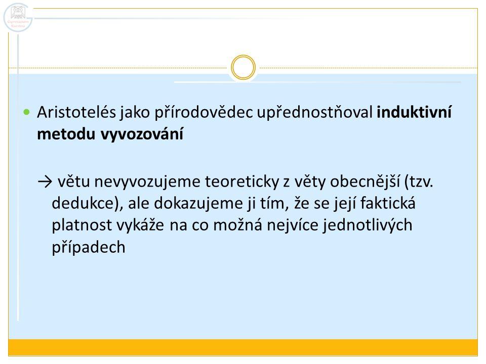 Aristotelés jako přírodovědec upřednostňoval induktivní metodu vyvozování → větu nevyvozujeme teoreticky z věty obecnější (tzv.