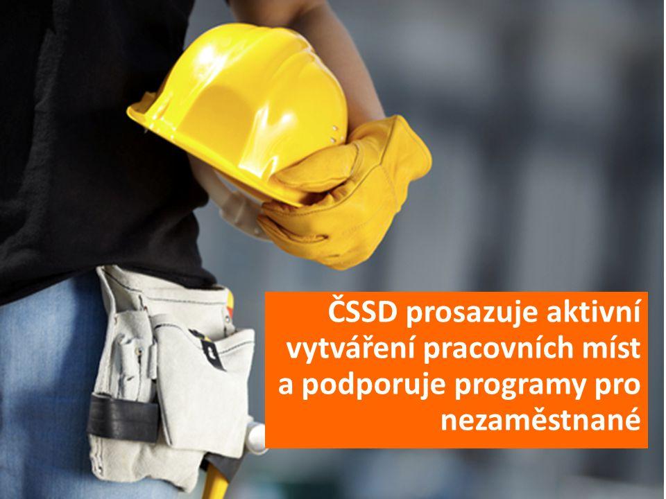 ČSSD prosazuje aktivní vytváření pracovních míst a podporuje programy pro nezaměstnané