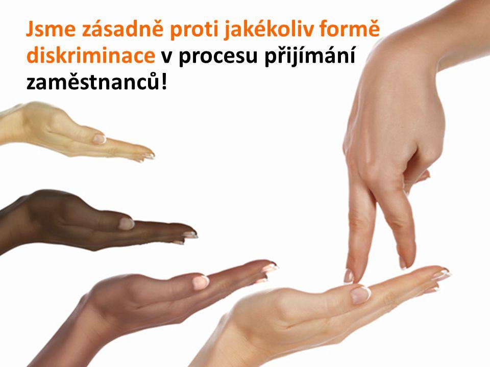 Jsme zásadně proti jakékoliv formě diskriminace v procesu přijímání zaměstnanců!