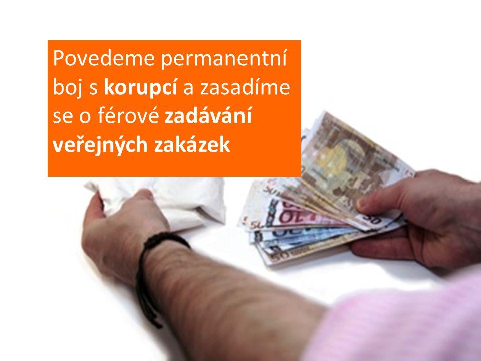 HOSPODÁŘSKÁ POLITIKA Povedeme permanentní boj s korupcí a zasadíme se o férové zadávání veřejných zakázek