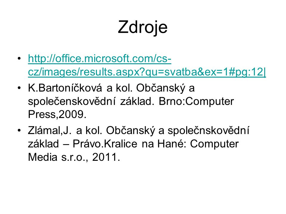 Zdroje http://office.microsoft.com/cs- cz/images/results.aspx?qu=svatba&ex=1#pg:12|http://office.microsoft.com/cs- cz/images/results.aspx?qu=svatba&ex=1#pg:12| K.Bartoníčková a kol.