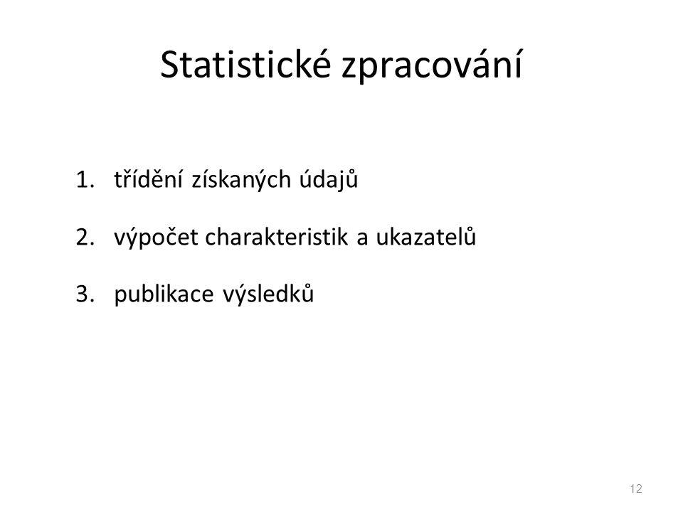 Statistické zpracování 1.třídění získaných údajů 2.výpočet charakteristik a ukazatelů 3.publikace výsledků 12
