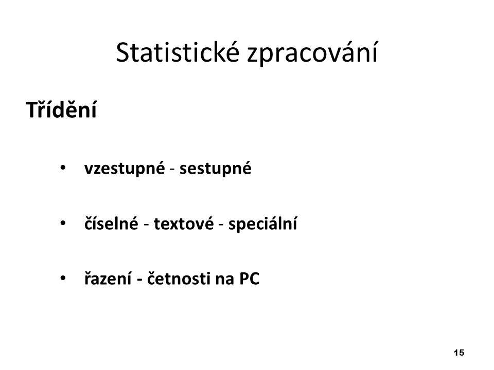 15 Statistické zpracování Třídění vzestupné - sestupné číselné - textové - speciální řazení - četnosti na PC