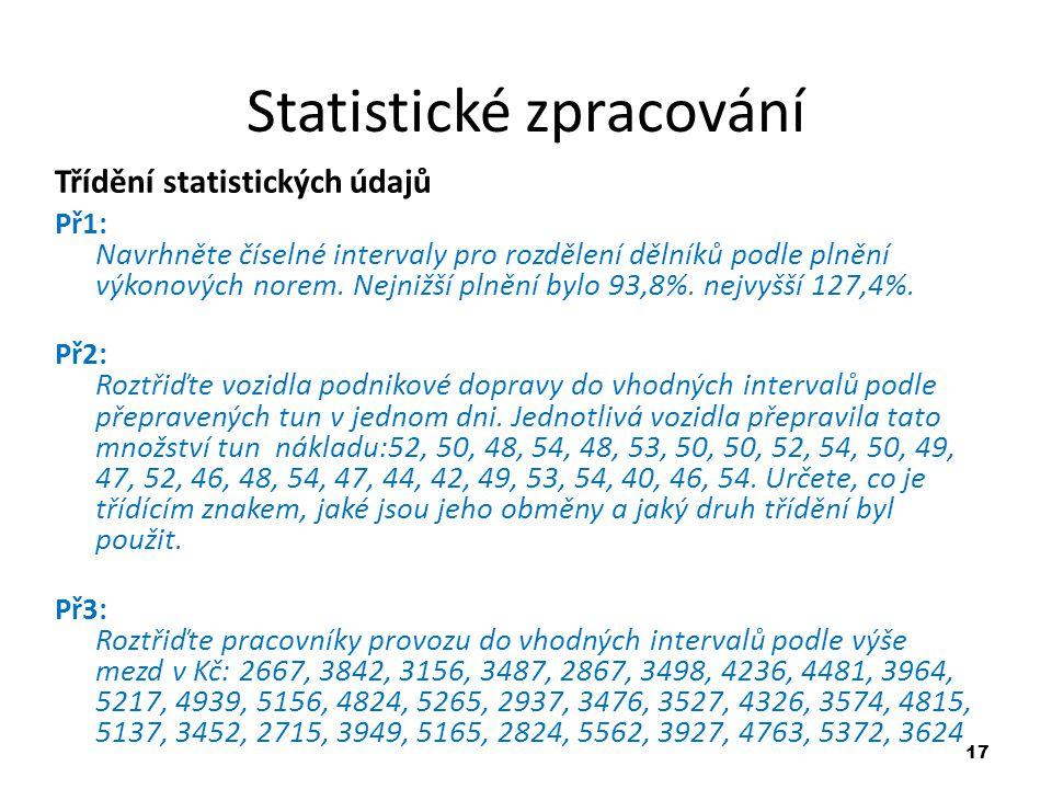 17 Statistické zpracování Třídění statistických údajů Př1: Navrhněte číselné intervaly pro rozdělení dělníků podle plnění výkonových norem. Nejnižší p
