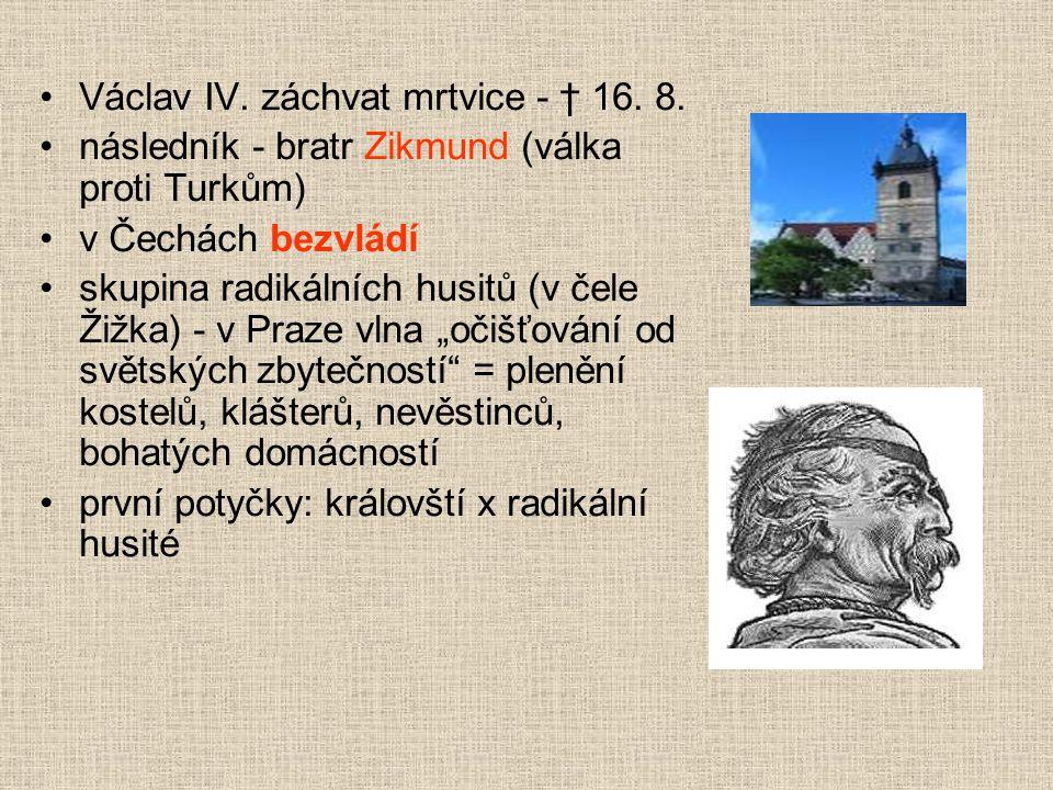 Defenestrace 1419 30. 7. 1419 pražská chudina, vedená knězem Janem Želivským, táhla po jeho kázání v kostele Panny Marie Sněžné na novoměstskou radnic