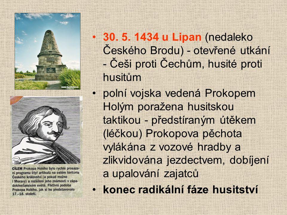 """Bitva u Lipan 1434 rozkol v husitském hnutí umírnění (pražané + kališnická šlechta + část katolické šlechty) = """"panská jednota"""" – odmítnutí dalšího bo"""
