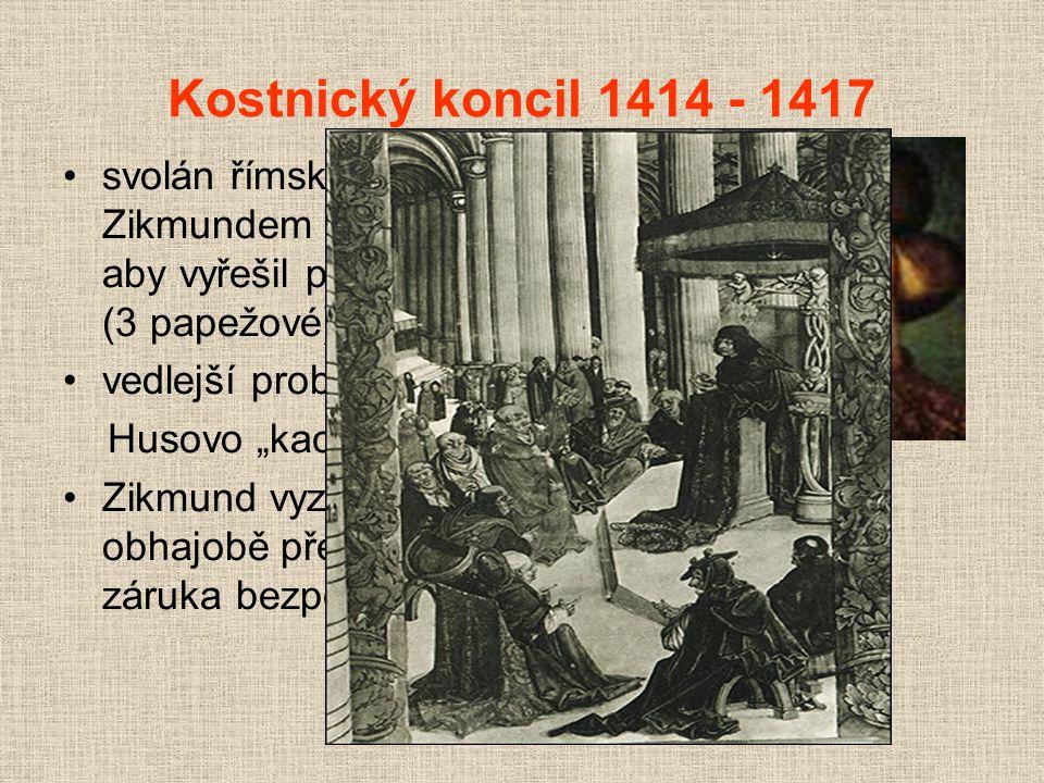 """Kostnický koncil 1414 - 1417 svolán římským králem Zikmundem Lucemburským, aby vyřešil papežské schizma (3 papežové) vedlejší problém: vyřešit Husovo """"kacířství Zikmund vyzval Husa k obhajobě před koncilem, záruka bezpečnosti """"glejtem"""