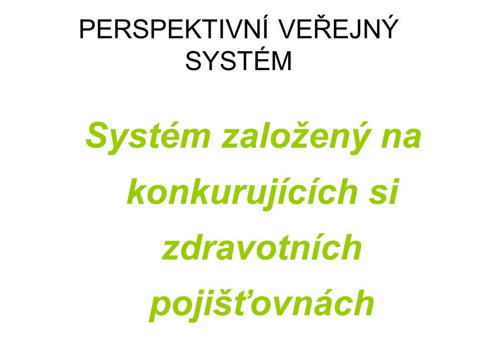 PERSPEKTIVNÍ VEŘEJNÝ SYSTÉM Systém založený na konkurujících si zdravotních pojišťovnách