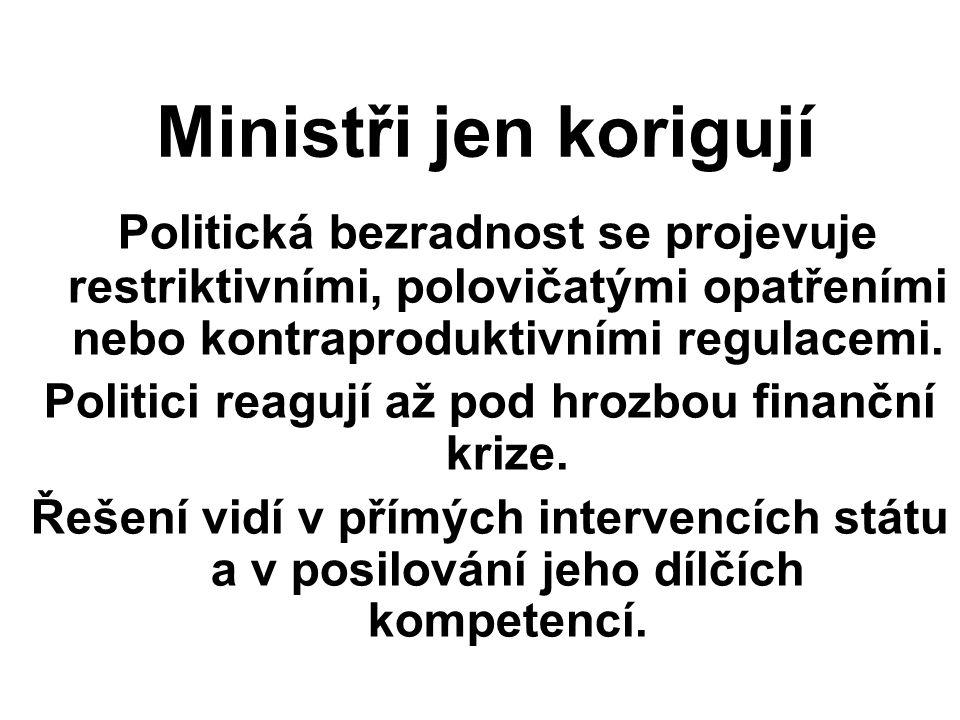 Ministři jen korigují Politická bezradnost se projevuje restriktivními, polovičatými opatřeními nebo kontraproduktivními regulacemi. Politici reagují