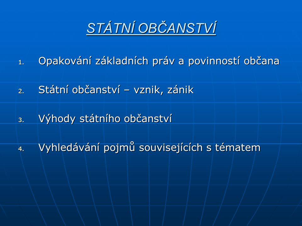 STÁTNÍ OBČANSTVÍ 1. Opakování základních práv a povinností občana 2.
