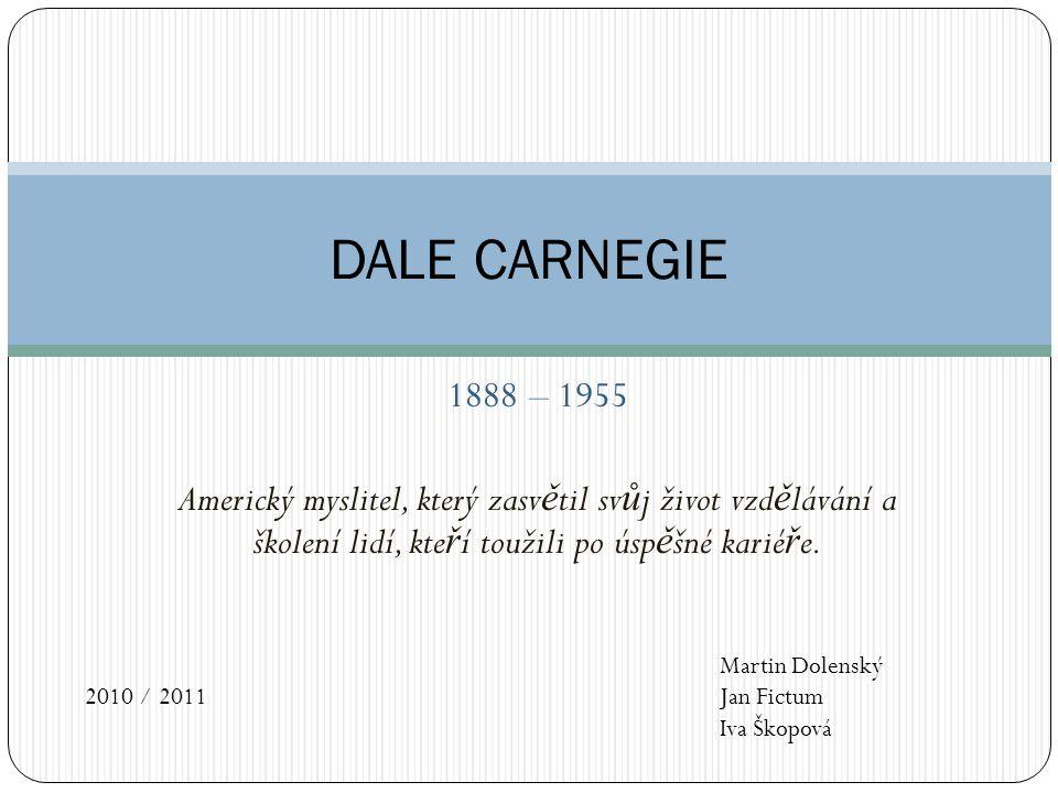 Osnova Životopis P ř ínosy, významná díla Citáty Kurzy Dale Carnegie Training® 2
