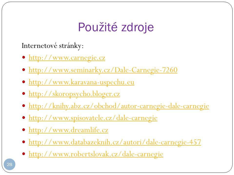 28 Použité zdroje Internetové stránky: http://www.carnegie.cz http://www.seminarky.cz/Dale-Carnegie-7260 http://www.karavana-uspechu.eu http://skoropsycho.bloger.cz http://knihy.abz.cz/obchod/autor-carnegie-dale-carnegie http://www.spisovatele.cz/dale-carnegie http://www.dreamlife.cz http://www.databazeknih.cz/autori/dale-carnegie-457 http://www.robertslovak.cz/dale-carnegie