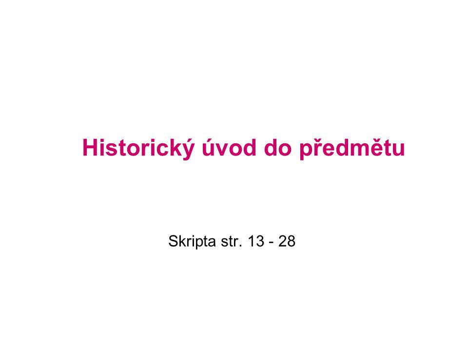 Historický úvod do předmětu Skripta str. 13 - 28