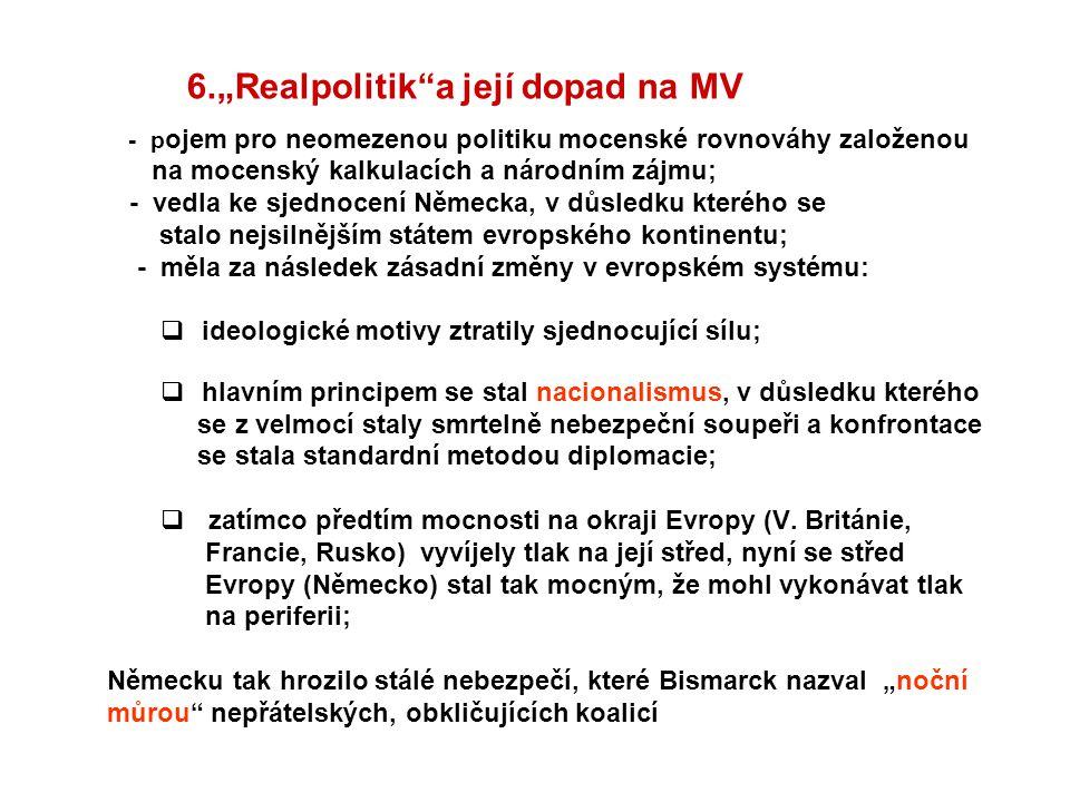 """6.""""Realpolitik""""a její dopad na MV - p ojem pro neomezenou politiku mocenské rovnováhy založenou na mocenský kalkulacích a národním zájmu; - vedla ke s"""