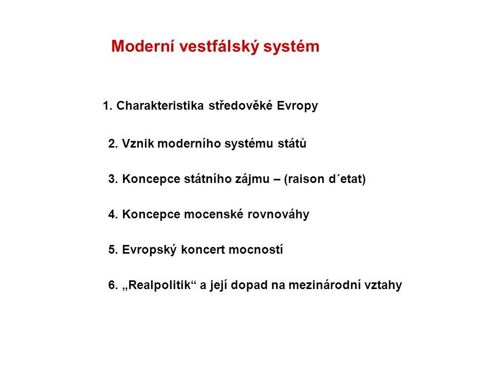 Moderní vestfálský systém 1. Charakteristika středověké Evropy 2. Vznik moderního systému států 3. Koncepce státního zájmu – (raison d´etat) 4. Koncep
