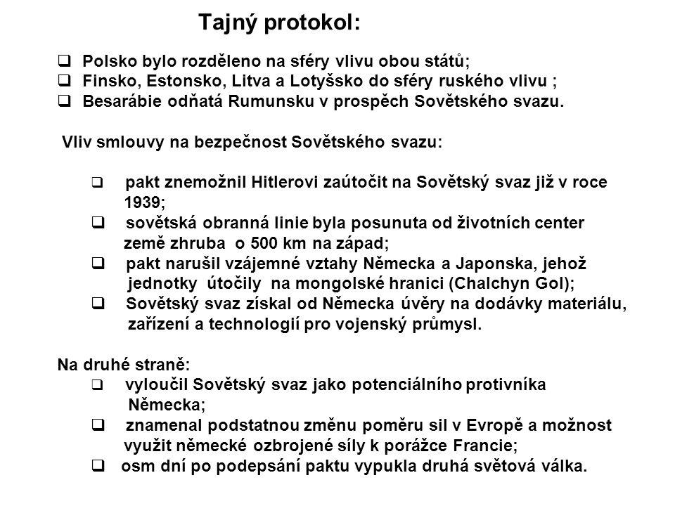 Tajný protokol:  Polsko bylo rozděleno na sféry vlivu obou států;  Finsko, Estonsko, Litva a Lotyšsko do sféry ruského vlivu ;  Besarábie odňatá Ru