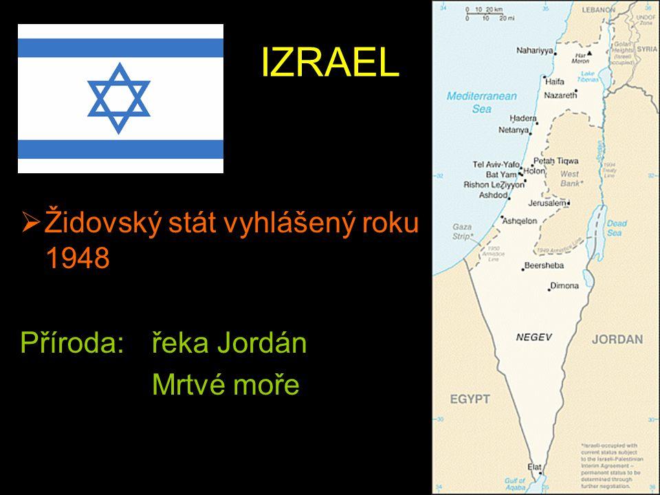 IZRAEL  Židovský stát vyhlášený roku 1948 Příroda: řeka Jordán Mrtvé moře